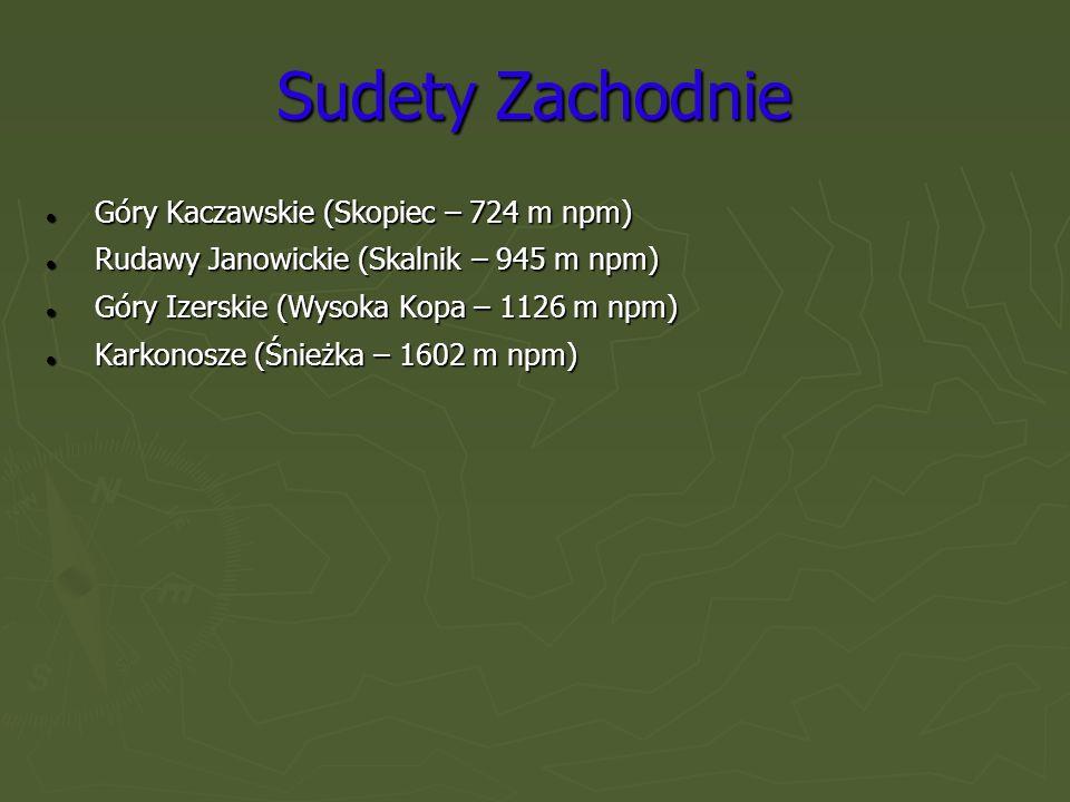 Sudety Zachodnie Góry Kaczawskie (Skopiec – 724 m npm) Góry Kaczawskie (Skopiec – 724 m npm) Rudawy Janowickie (Skalnik – 945 m npm) Rudawy Janowickie