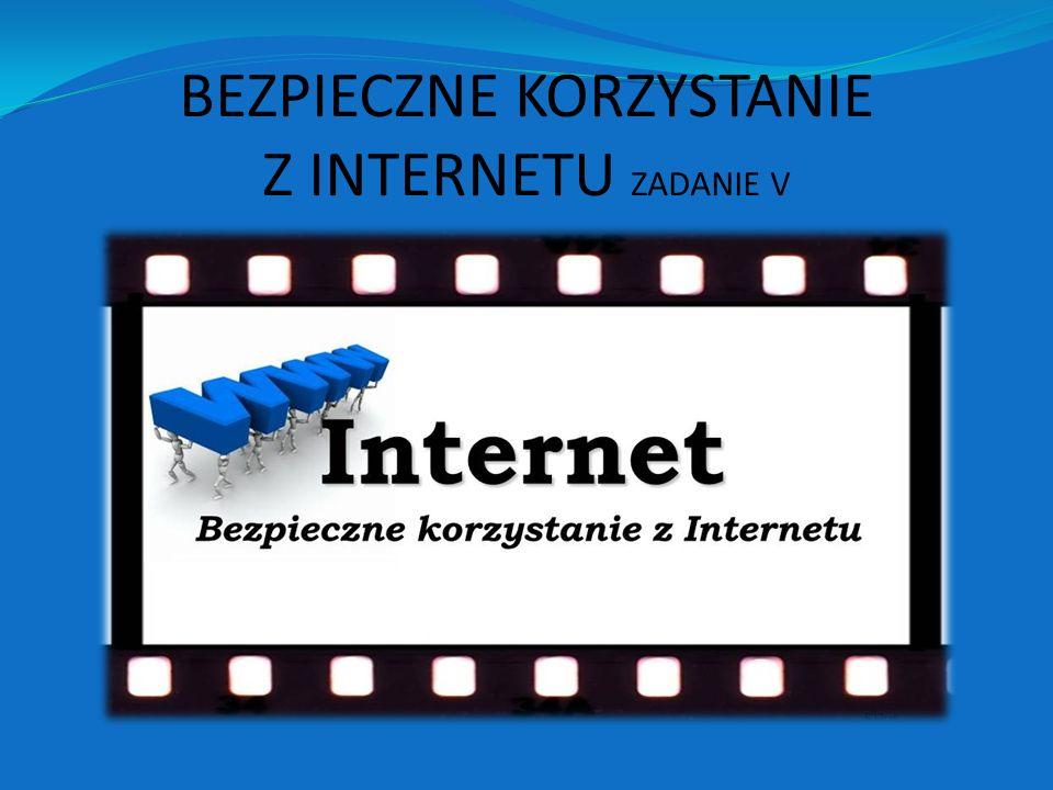 BEZPIECZNE KORZYSTANIE Z INTERNETU ZADANIE V