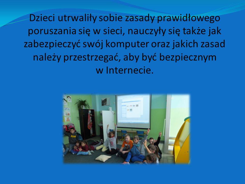 Dzieci utrwaliły sobie zasady prawidłowego poruszania się w sieci, nauczyły się także jak zabezpieczyć swój komputer oraz jakich zasad należy przestrzegać, aby być bezpiecznym w Internecie.