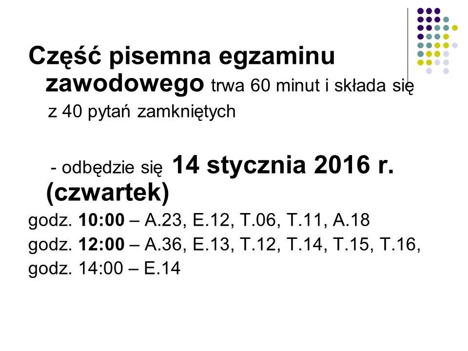 Część pisemna egzaminu zawodowego trwa 60 minut i składa się z 40 pytań zamkniętych - odbędzie się 14 stycznia 2016 r. (czwartek) godz. 10:00 – A.23,