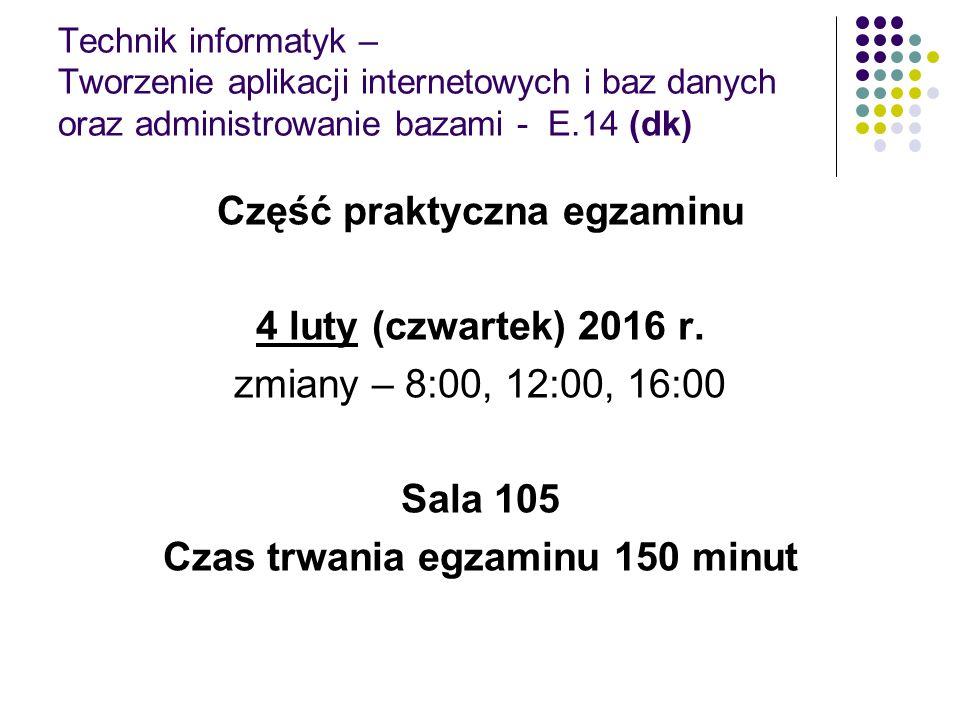 Technik informatyk – Tworzenie aplikacji internetowych i baz danych oraz administrowanie bazami - E.14 (dk) Część praktyczna egzaminu 4 luty (czwartek