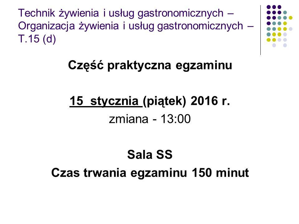 Technik żywienia i usług gastronomicznych – Organizacja żywienia i usług gastronomicznych – T.15 (d) Część praktyczna egzaminu 15 stycznia (piątek) 20