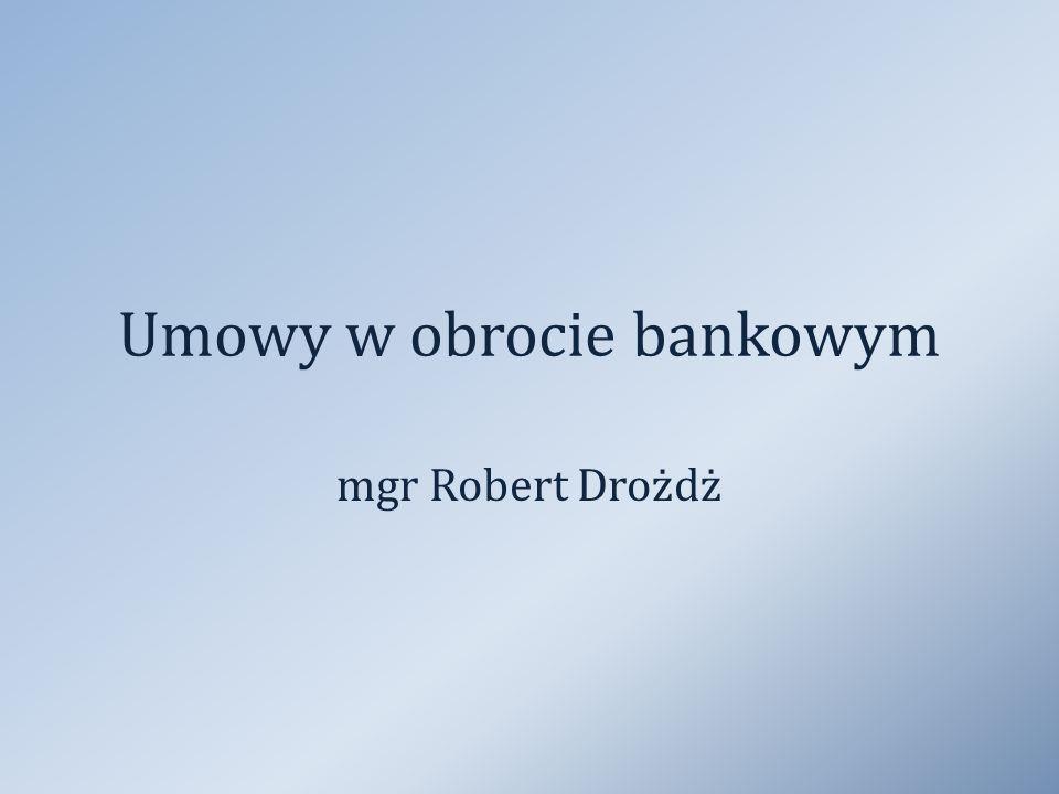 Umowy w obrocie bankowym mgr Robert Drożdż