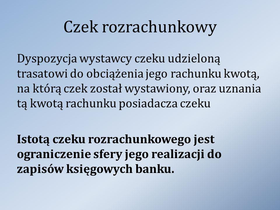 Czek rozrachunkowy Dyspozycja wystawcy czeku udzieloną trasatowi do obciążenia jego rachunku kwotą, na którą czek został wystawiony, oraz uznania tą k
