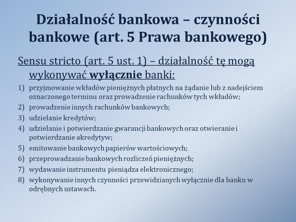 Działalność bankowa – czynności bankowe (art. 5 Prawa bankowego) Sensu stricto (art. 5 ust. 1) – działalność tę mogą wykonywać wyłącznie banki: 1)przy