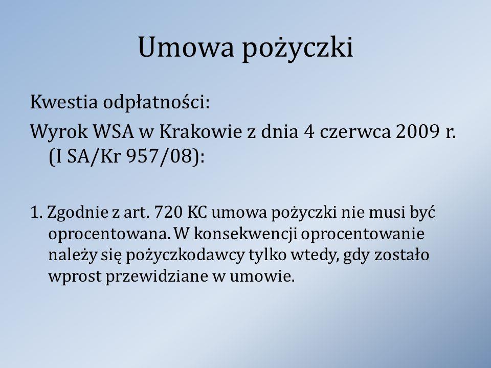 Umowa pożyczki Kwestia odpłatności: Wyrok WSA w Krakowie z dnia 4 czerwca 2009 r. (I SA/Kr 957/08): 1. Zgodnie z art. 720 KC umowa pożyczki nie musi b
