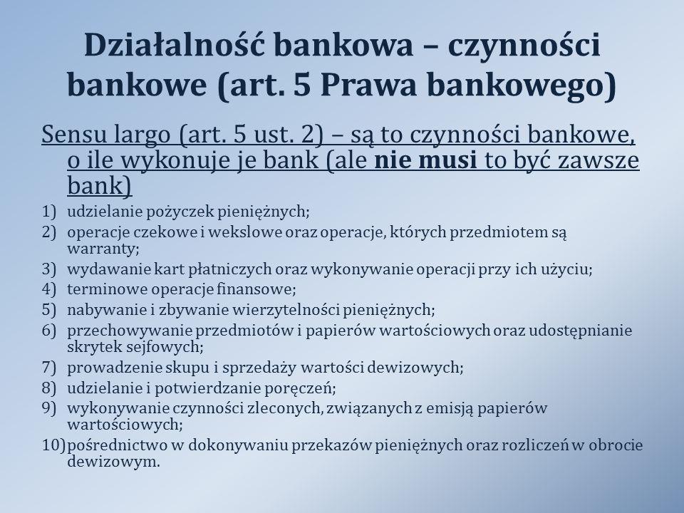 Działalność bankowa – czynności bankowe (art. 5 Prawa bankowego) Sensu largo (art. 5 ust. 2) – są to czynności bankowe, o ile wykonuje je bank (ale ni