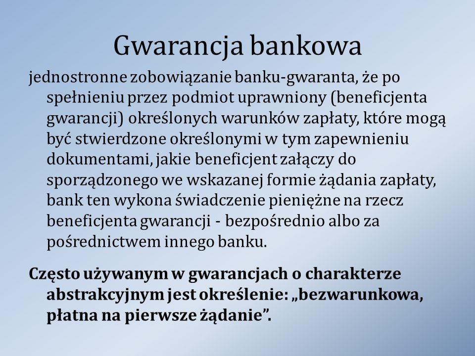 Gwarancja bankowa jednostronne zobowiązanie banku-gwaranta, że po spełnieniu przez podmiot uprawniony (beneficjenta gwarancji) określonych warunków za