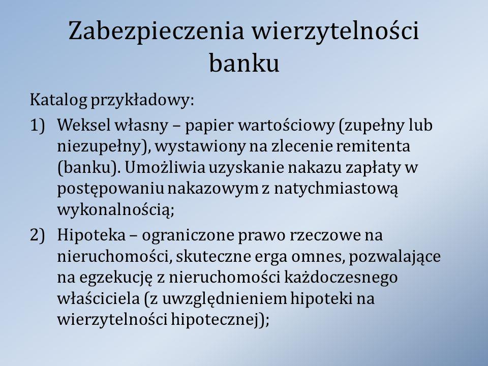 Zabezpieczenia wierzytelności banku Katalog przykładowy: 1)Weksel własny – papier wartościowy (zupełny lub niezupełny), wystawiony na zlecenie remiten