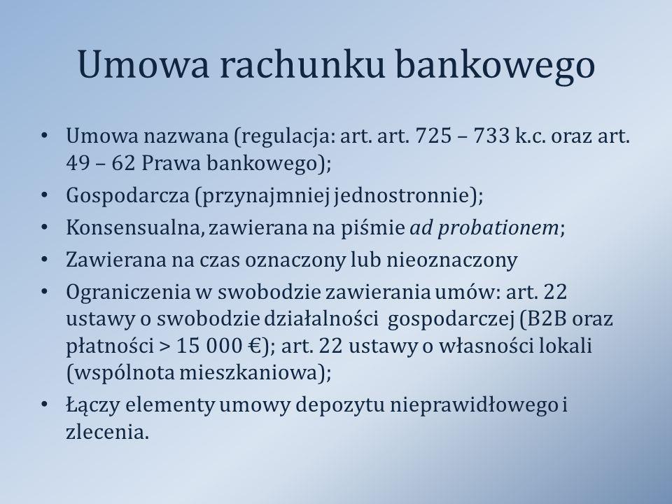 Umowa rachunku bankowego Umowa nazwana (regulacja: art. art. 725 – 733 k.c. oraz art. 49 – 62 Prawa bankowego); Gospodarcza (przynajmniej jednostronni
