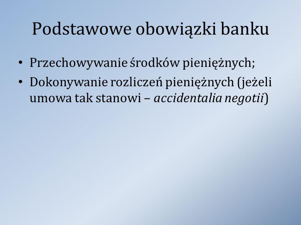 Podstawowe obowiązki banku Przechowywanie środków pieniężnych; Dokonywanie rozliczeń pieniężnych (jeżeli umowa tak stanowi – accidentalia negotii)