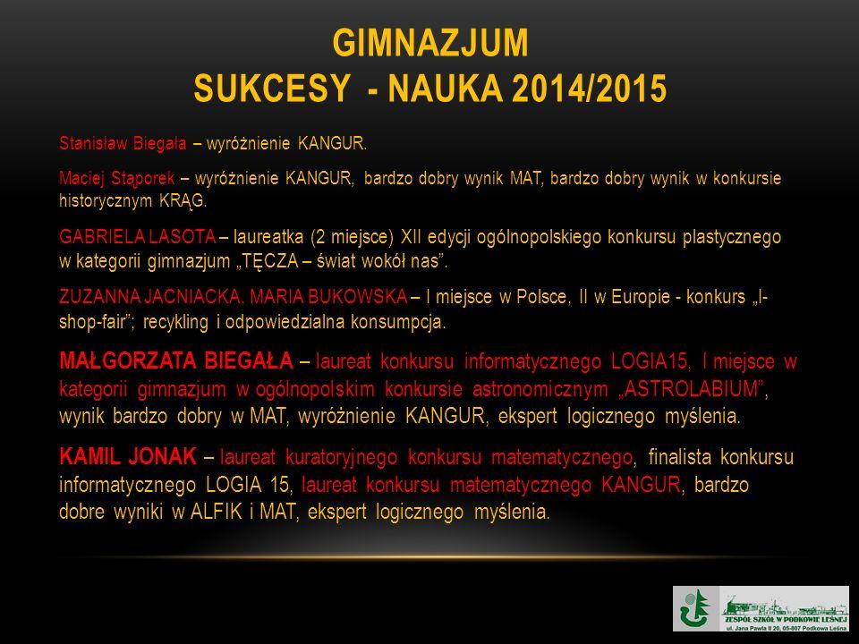GIMNAZJUM SUKCESY - NAUKA 2014/2015 Stanisław Biegała – wyróżnienie KANGUR. Maciej Stąporek – wyróżnienie KANGUR, bardzo dobry wynik MAT, bardzo dobry