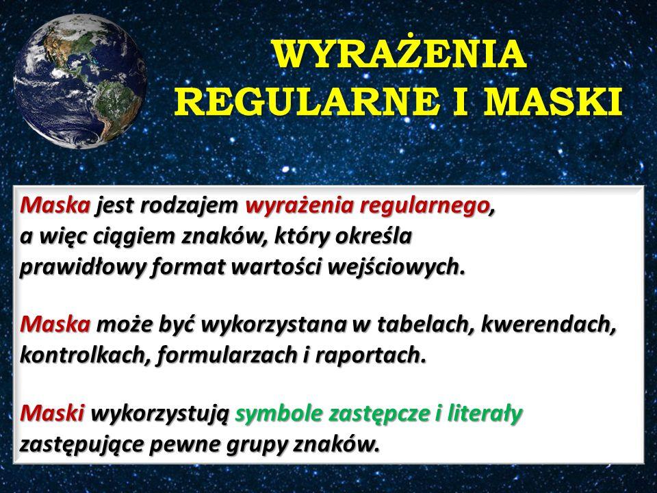 WYRAŻENIA REGULARNE I MASKI Maska jest rodzajem wyrażenia regularnego, a więc ciągiem znaków, który określa prawidłowy format wartości wejściowych.