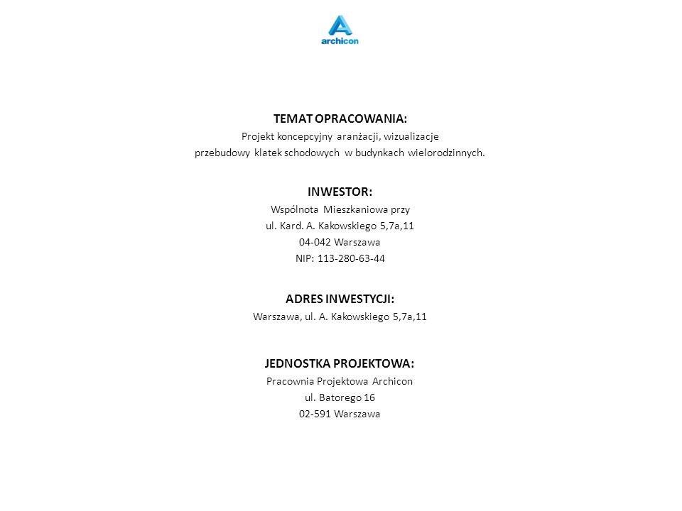 JEDNOSTKA PROJEKTOWA: Pracownia Projektowa Archicon ul. Batorego 16 02-591 Warszawa INWESTOR: Wspólnota Mieszkaniowa przy ul. Kard. A. Kakowskiego 5,7