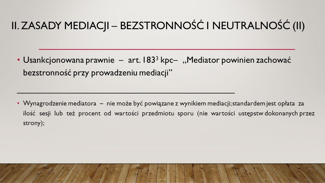 """II. ZASADY MEDIACJI – BEZSTRONNOŚĆ I NEUTRALNOŚĆ (II) Usankcjonowana prawnie – art. 183 3 kpc– """"Mediator powinien zachować bezstronność przy prowadzen"""