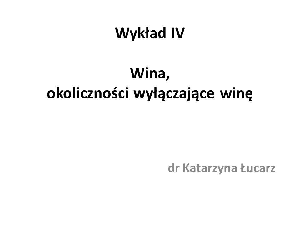 Wykład IV Wina, okoliczności wyłączające winę dr Katarzyna Łucarz