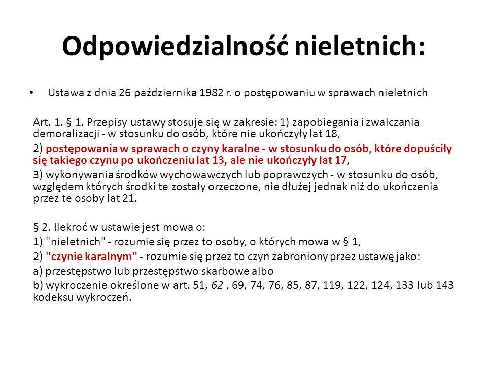 Odpowiedzialność nieletnich: Ustawa z dnia 26 października 1982 r. o postępowaniu w sprawach nieletnich Art. 1. § 1. Przepisy ustawy stosuje się w zak