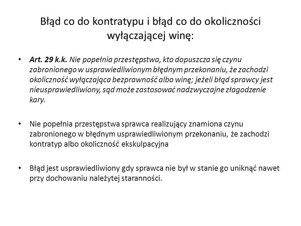 Błąd co do kontratypu i błąd co do okoliczności wyłączającej winę: Art. 29 k.k. Nie popełnia przestępstwa, kto dopuszcza się czynu zabronionego w uspr