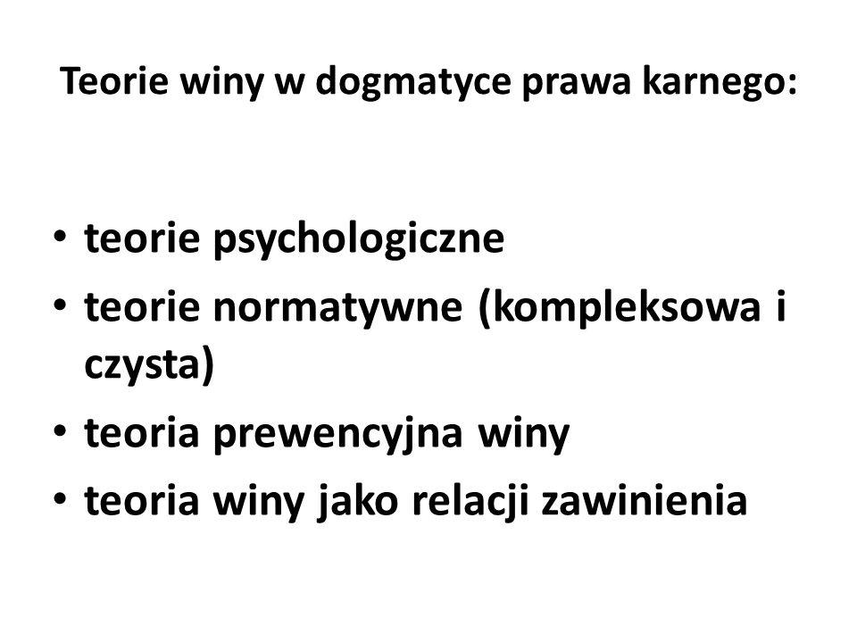 Teorie psychologiczne Teorie psychologiczne łączy podstawowe założenie, iż wina sprowadza się do związku psychicznego sprawcy z czynem, nazywanego również węzłem psychicznym.