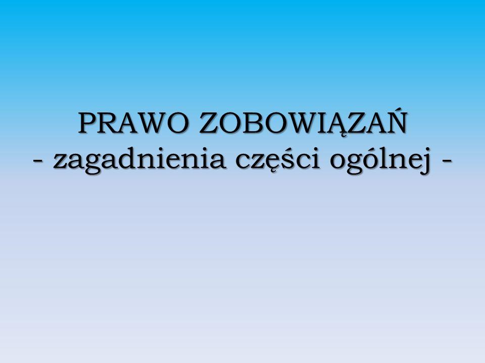 PRAWO ZOBOWIĄZAŃ - zagadnienia części ogólnej -