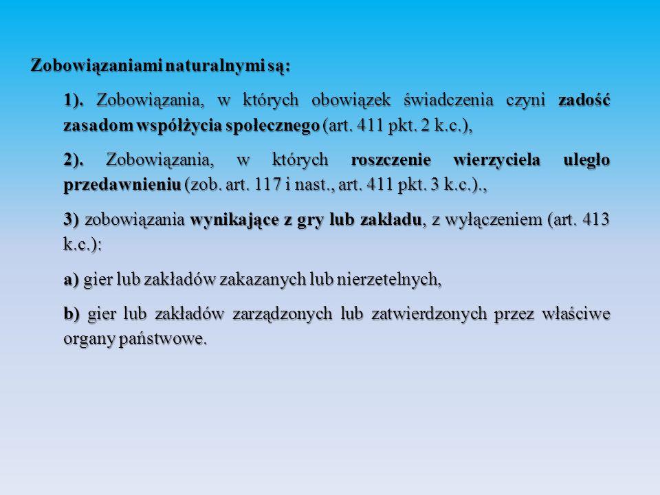 Zobowiązaniami naturalnymi są: 1). Zobowiązania, w których obowiązek świadczenia czyni zadość zasadom współżycia społecznego (art. 411 pkt. 2 k.c.), 2