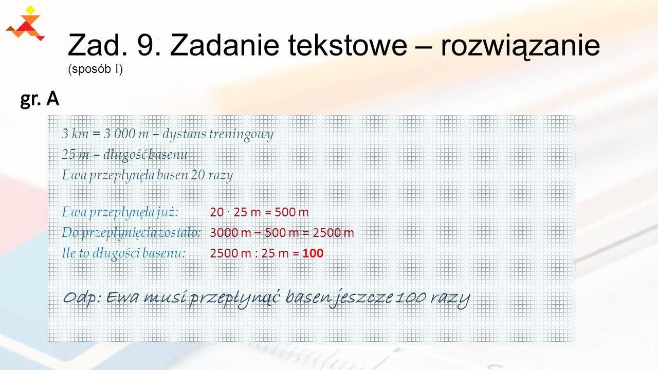 Zad. 9. Zadanie tekstowe – rozwiązanie (sposób I) 3 km = 3 000 m – dystans treningowy 25 m – długość basenu Ewa przepłynęła basen 20 razy Ewa przepłyn