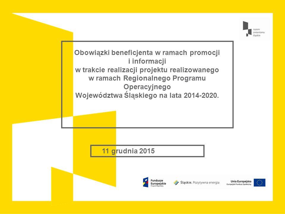 11 grudnia 2015 Obowiązki beneficjenta w ramach promocji i informacji w trakcie realizacji projektu realizowanego w ramach Regionalnego Programu Operacyjnego Województwa Śląskiego na lata 2014-2020.