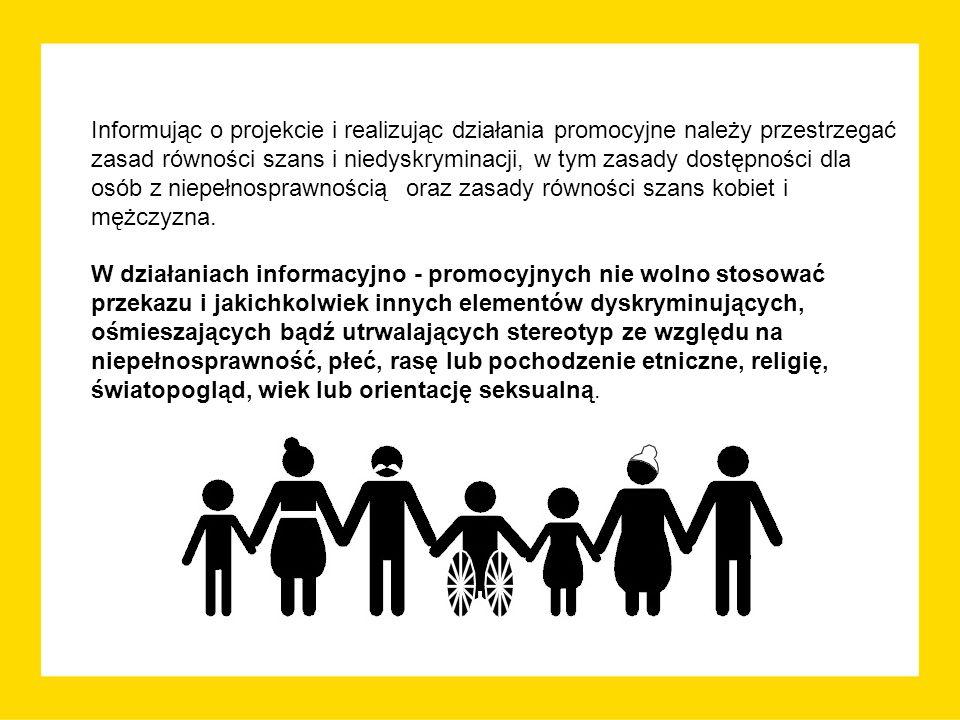 Informując o projekcie i realizując działania promocyjne należy przestrzegać zasad równości szans i niedyskryminacji, w tym zasady dostępności dla osób z niepełnosprawnością oraz zasady równości szans kobiet i mężczyzna.