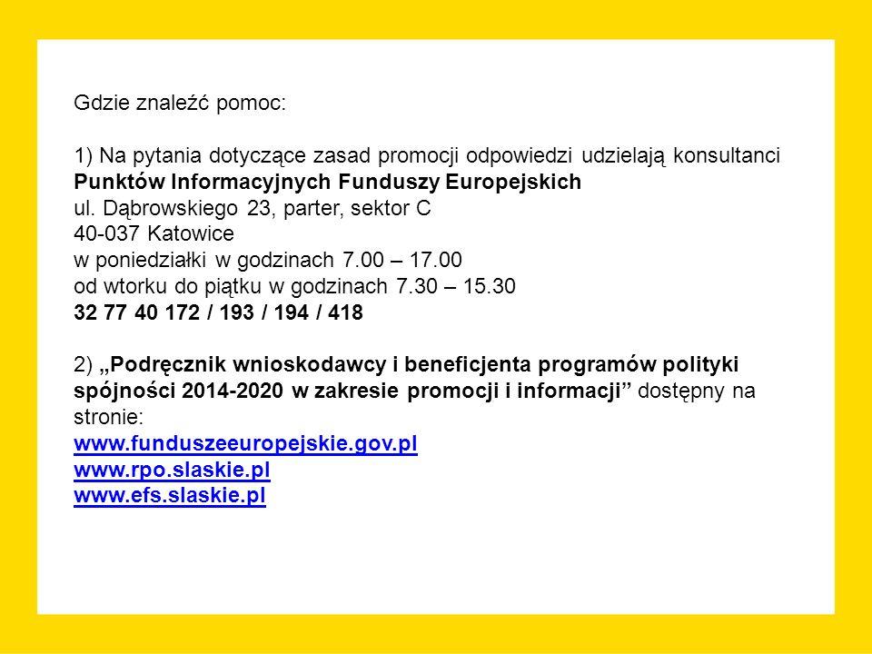 Gdzie znaleźć pomoc: 1) Na pytania dotyczące zasad promocji odpowiedzi udzielają konsultanci Punktów Informacyjnych Funduszy Europejskich ul.