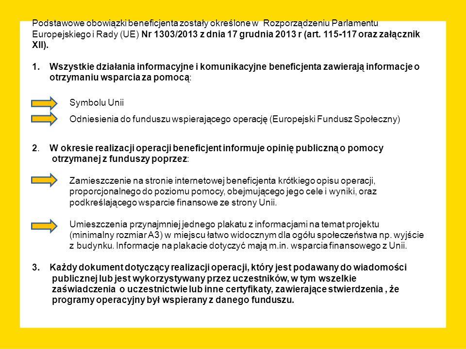 Podstawowe obowiązki beneficjenta zostały określone w Rozporządzeniu Parlamentu Europejskiego i Rady (UE) Nr 1303/2013 z dnia 17 grudnia 2013 r (art.