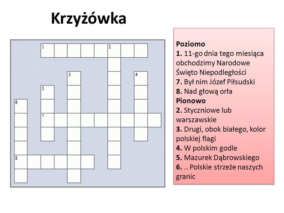 Krzyżówka Poziomo 1. 11-go dnia tego miesiąca obchodzimy Narodowe Święto Niepodległości 7. Był nim Józef Piłsudski 8. Nad głową orła Pionowo 2. Styczn