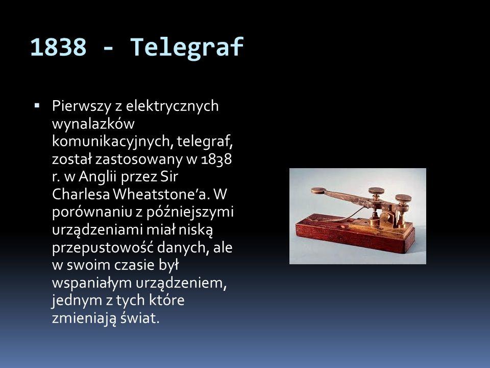 1838 - Telegraf  Pierwszy z elektrycznych wynalazków komunikacyjnych, telegraf, został zastosowany w 1838 r.