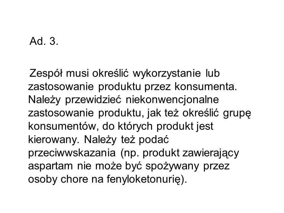 Ad. 3. Zespół musi określić wykorzystanie lub zastosowanie produktu przez konsumenta. Należy przewidzieć niekonwencjonalne zastosowanie produktu, jak