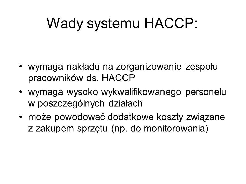 wymaga nakładu na zorganizowanie zespołu pracowników ds. HACCP wymaga wysoko wykwalifikowanego personelu w poszczególnych działach może powodować doda