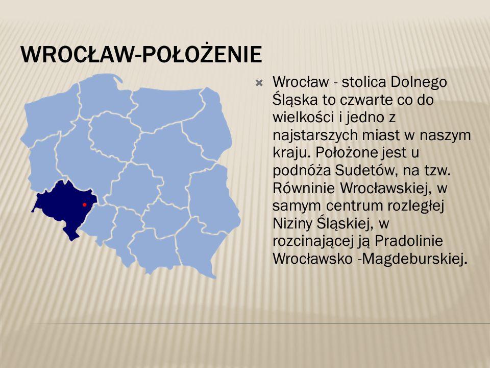WROCŁAW-POŁOŻENIE  Wrocław - stolica Dolnego Śląska to czwarte co do wielkości i jedno z najstarszych miast w naszym kraju. Położone jest u podnóża S