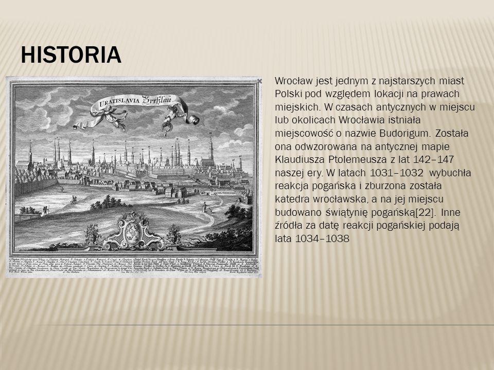 HISTORIA  Wrocław jest jednym z najstarszych miast Polski pod względem lokacji na prawach miejskich. W czasach antycznych w miejscu lub okolicach Wro