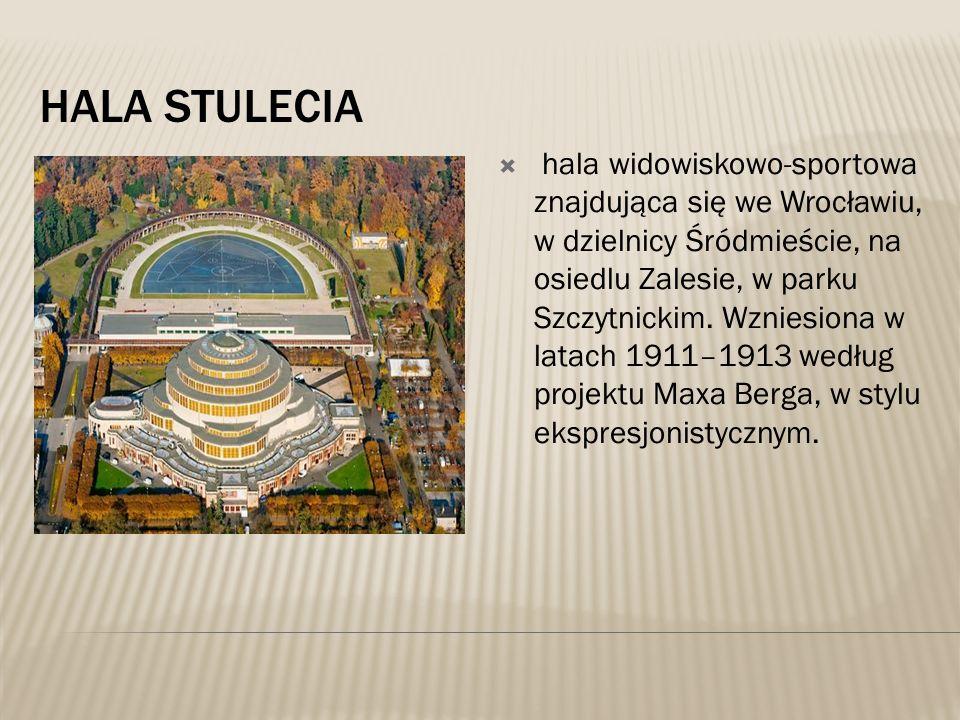 HALA STULECIA  hala widowiskowo-sportowa znajdująca się we Wrocławiu, w dzielnicy Śródmieście, na osiedlu Zalesie, w parku Szczytnickim. Wzniesiona w