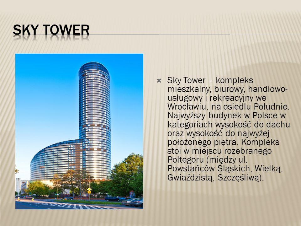  Sky Tower – kompleks mieszkalny, biurowy, handlowo- usługowy i rekreacyjny we Wrocławiu, na osiedlu Południe. Najwyższy budynek w Polsce w kategoria
