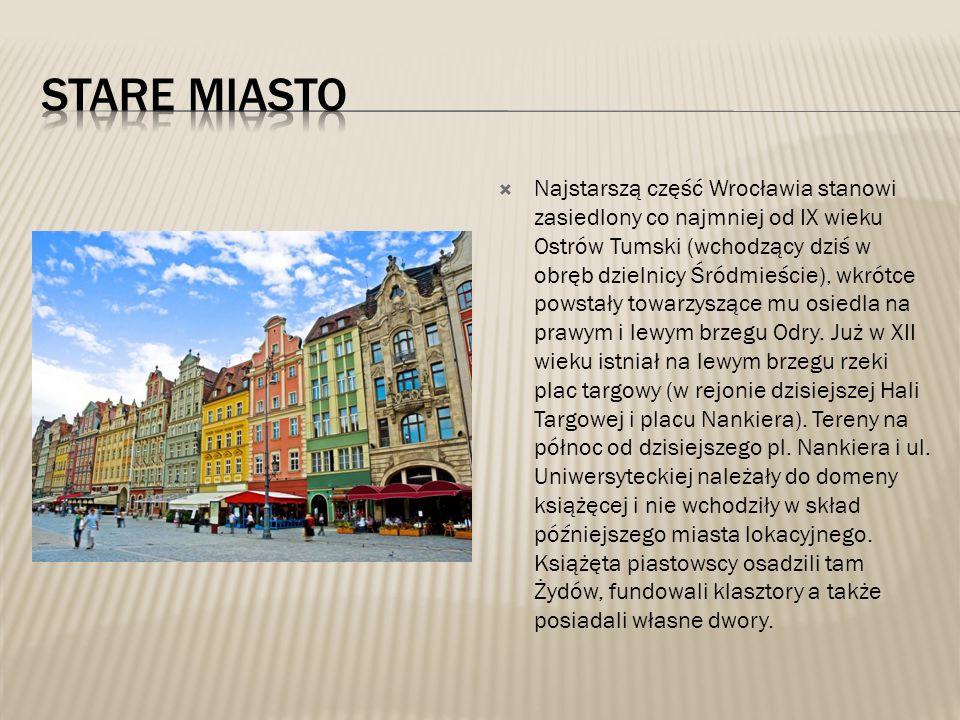  Najstarszą część Wrocławia stanowi zasiedlony co najmniej od IX wieku Ostrów Tumski (wchodzący dziś w obręb dzielnicy Śródmieście), wkrótce powstały