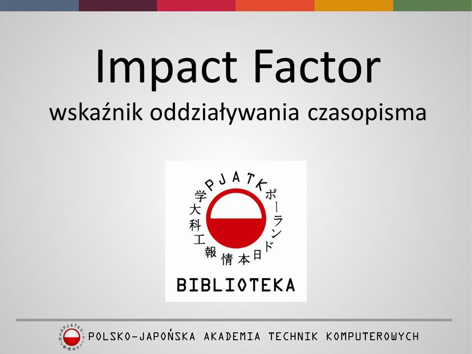 Informacje o wskaźniku Impact Factor (IF) dla czasopism naukowych opracowywane są przez Thomson Reuters i udostępniane na platformie Web of Science (WoS).
