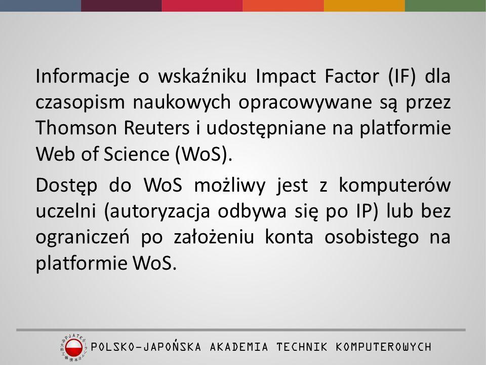 W celu dotarcia do bazy WoS, należy wybrać Bazy Czasopism i publikacji naukowych ze strony głównej Biblioteki: www.pjatk.edu.pl/biblioteka, a następnie serwis Web of Knowledge.Bazy Czasopism i publikacji naukowych www.pjatk.edu.pl/biblioteka