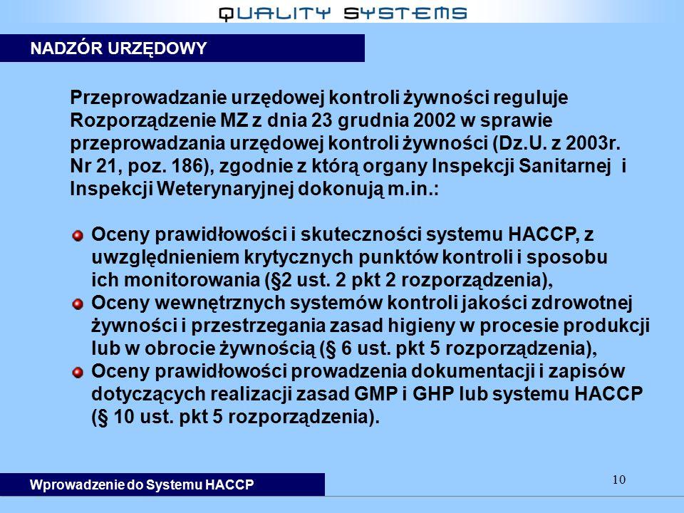 10 Przeprowadzanie urzędowej kontroli żywności reguluje Rozporządzenie MZ z dnia 23 grudnia 2002 w sprawie przeprowadzania urzędowej kontroli żywności (Dz.U.