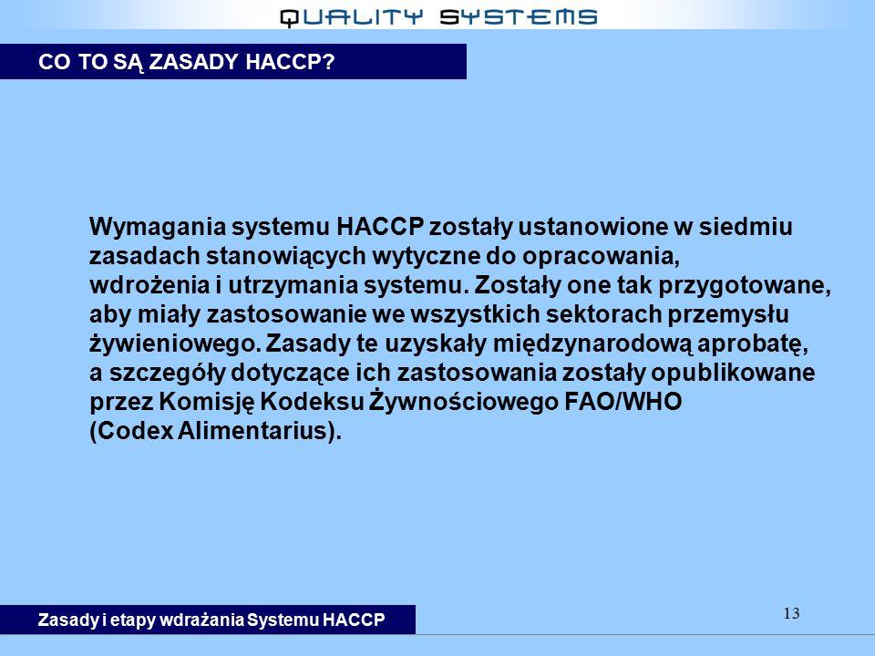13 Wymagania systemu HACCP zostały ustanowione w siedmiu zasadach stanowiących wytyczne do opracowania, wdrożenia i utrzymania systemu.