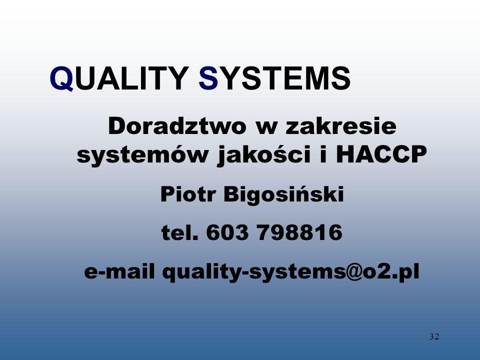 32 QUALITY SYSTEMS Doradztwo w zakresie systemów jakości i HACCP Piotr Bigosiński tel. 603 798816 e-mail quality-systems@o2.pl