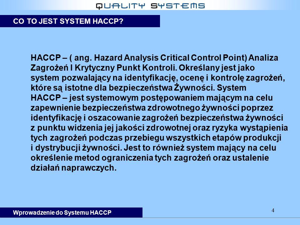 4 HACCP – ( ang. Hazard Analysis Critical Control Point) Analiza Zagrożeń I Krytyczny Punkt Kontroli. Określany jest jako system pozwalający na identy