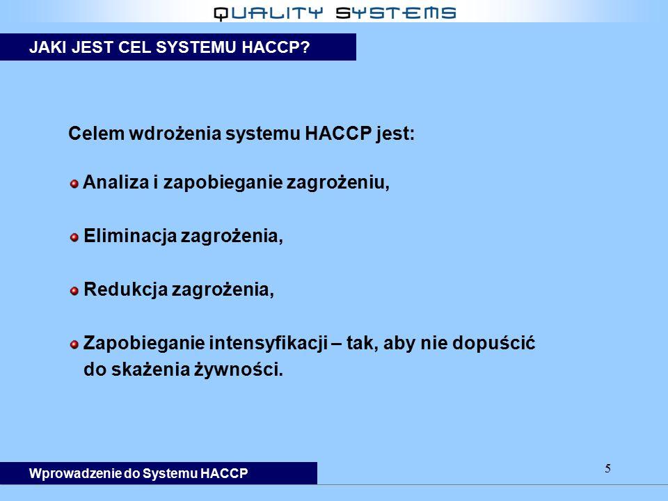5 Celem wdrożenia systemu HACCP jest: Analiza i zapobieganie zagrożeniu, Eliminacja zagrożenia, Redukcja zagrożenia, Zapobieganie intensyfikacji – tak, aby nie dopuścić do skażenia żywności.