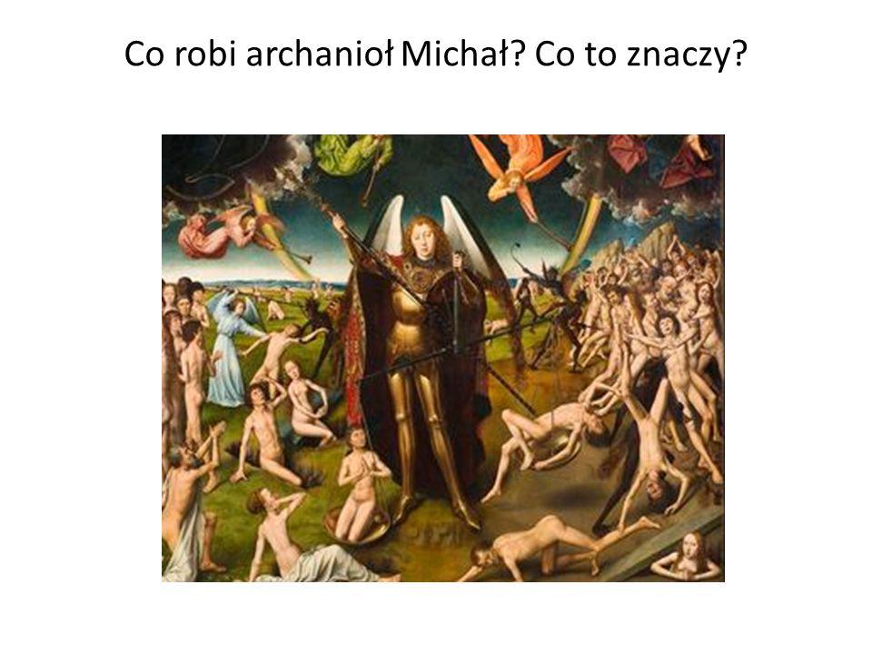 Co robi archanioł Michał Co to znaczy