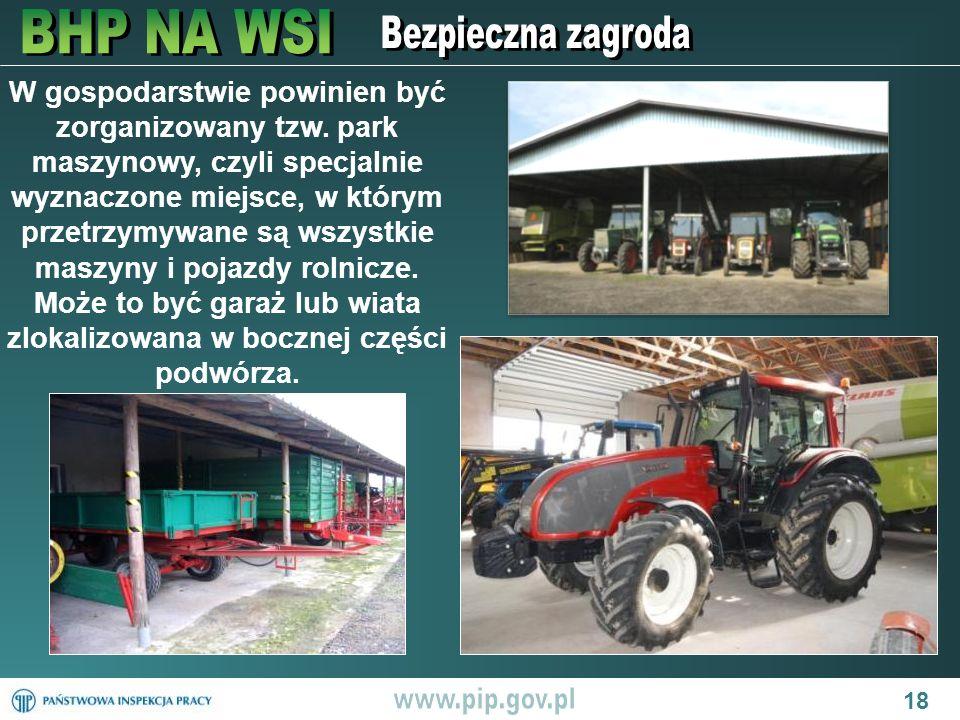18 W gospodarstwie powinien być zorganizowany tzw. park maszynowy, czyli specjalnie wyznaczone miejsce, w którym przetrzymywane są wszystkie maszyny i