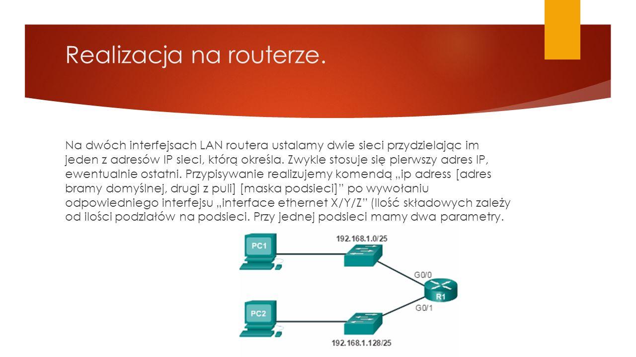 Realizacja na routerze. Na dwóch interfejsach LAN routera ustalamy dwie sieci przydzielając im jeden z adresów IP sieci, którą określa. Zwykle stosuje