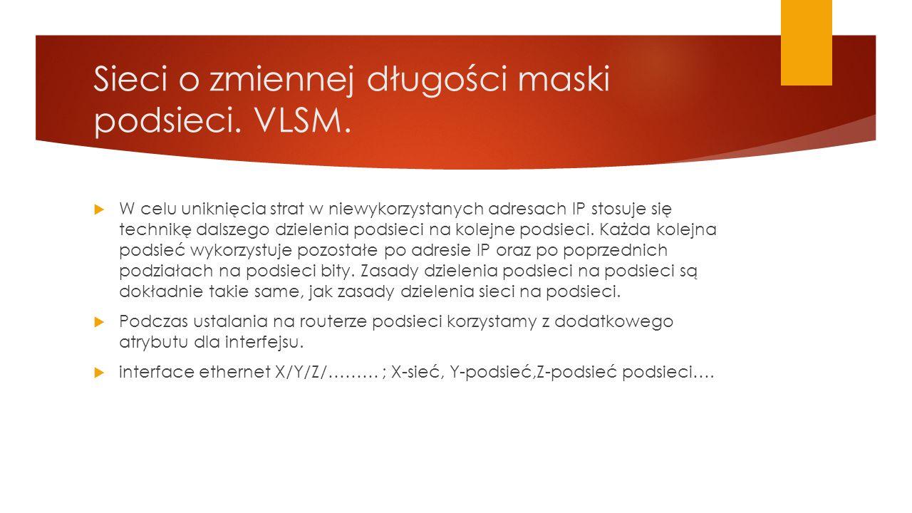 Sieci o zmiennej długości maski podsieci. VLSM.  W celu uniknięcia strat w niewykorzystanych adresach IP stosuje się technikę dalszego dzielenia pods